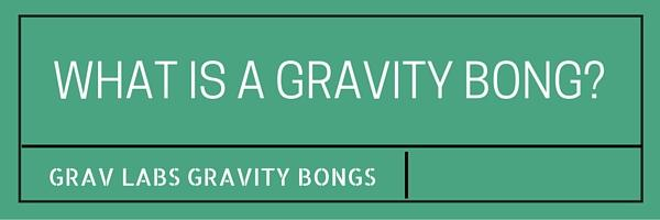 What is a gravity bong?